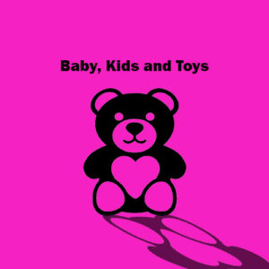 BABIES, KIDS AND TOYS